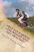 Help Your Spouse Lose Weight and Get Healthy!