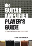 The Guitar Amplifier Player's Guide: An instruction and reference manual for musicians