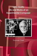 Larry Austin : Life and Works of an Experimental Composer