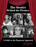 Stories Behind the Pictures : A Guide to the Paparazzi Approach