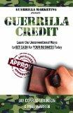 Guerrilla Credit: Learn the Unconventional Ways to Get Cash for Your Business Today