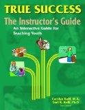 True Success, THE INSTRUCTOR'S GUIDE, An Interactive Guide for Teaching Youths