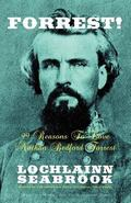 Forrest! 99 Reasons to Love Nathan Bedford Forrest