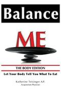 Balance Me : Let Your Body Tell You What to Eat: the Body Edition