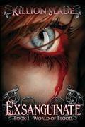 Exsanguinate: Exsanguinate - A Vampire Urban Fantasy Series (World of Blood) (Volume 1)