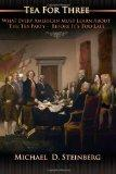 Tea For Three: What Every American MUST Learn About the Tea Party Before It's Too Late (Volu...
