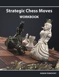 Strategic Chess Moves Workbook