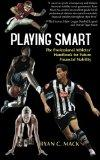 Playing Smart: The Professional Athletes'  Handbook for  Future Financial Stability