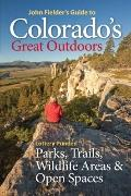John Fielder's Guide to Colorado's Great Outdoors : Parks, Trails, Wildlife Areas and Open S...