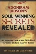 Adoniram Judson's Soul Winning Secrets Revealed : An Inspiring Look at the Tools Used by Jes...