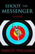 Shoot The Messenger : A Novel