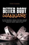 Better Body Wannabe : Top 12 Trainers Reveal the Real Skinny on Eating and Exercising for a ...