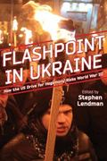 Flashpoint in Ukraine : How the US Drive for Hegemony Risks World War III