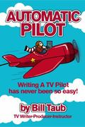 Automatic Pilot : Writing a TV Pilot Has Never Been So Easy!