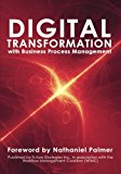 Digital Transformation with Business Process Management: BPM Transformation and Real-World E...