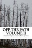 Off The Path Vol. 2: An Anthology of 21st Century American Indian and Indigenous Writers (Vo...