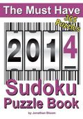 The Must Have 2014 Sudoku Puzzle Book: 365 Sudoku Puzzles. A puzzle a day to challenge you e...