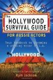 The Hollywood Survival Guide - For Aussie Actors