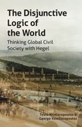 Disjunctive Logic of the World : Thinking Global Civil Society with Hegel