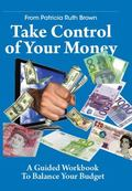 Take Control of Your Money : A Guided Workbook to Balance Your Budget