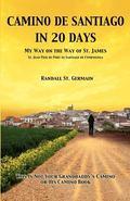 Camino de Santiago in 20 Days : My Way on the Way of St. James: St. Jean Pied de Port to San...