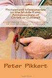 Protestant Missionaries to the Middle East: Ambassadors of Christ or Culture?