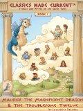 Maurice the Magnificent Dragon & the Troublesome Twelve: Classics Made Current (TM) (Maurice...