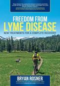 Freedom from Lyme Disease : New Treatments for a Complete Recovery