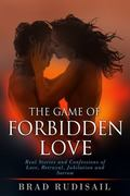 Game of Forbidden Love : Real Stories and Confessions of Love, Betrayal, Jubilation and Sorrow
