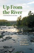 Up from the River: A Novel Based on a True Story