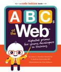 ABCs of the Web : Alphabet Primer for Young Developers in Training