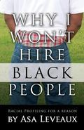 Why I Won't Hire Black People : Racial Profiling for a Reason