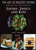 Art of Healthy Eating - Savory, Sweets and Kids : Grain Free Low Carb Reinvented