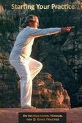 Starting Your Practice : An Instructional Manual for Qi Gong Practice