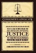 Consumer's Advocate : Today's Leading Attorneys Share Their Secrets on Finding Justice for T...