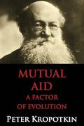Mutual Aid : A Factor of Evolution