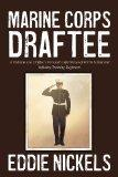 Marine Corps Draftee: A Vietnam Era Draftee's Personal Experiences of Parris Island and Infa...