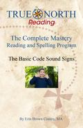 Basic Code Sound Signs : True North Reading: the Complete Mastery Reading and Spelling Program