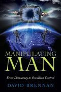 Manipulating Man : From Democracy to Serfdom