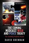 Coming Mideast War and Peace Treaty : The Unfolding Prophetic Puzzle