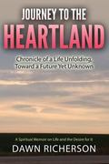 Journey to the Heartland : Chronicle of a Life Unfolding, Toward a Future yet Unknown