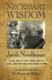Necessary Wisdom: Jacob Needleman Talks About God, Time, Money, Love, and the Need for Philo...