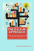 D. E. A. M. Approach : Effectively Marketing to Build Business