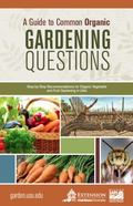 Guide to Common Organic Gardening Questions : Step-By-Step Recommendations for Organic Veget...
