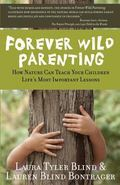Forever Wild Parenting : How Nature Can Teach Your Children Life's Most Important Lessons