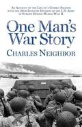 One Man's War Story : An Account of the Life of a Combat Soldier with the 29th Infantry Divi...