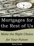 Mortgages for the Rest of Us : Make the Right Choice for Your Future