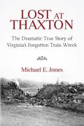 Lost at Thaxton : The Dramatic True Story of Virginia's Forgotten Train Wreck