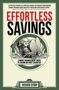 Effortless Savings : A Step-By-Step Guidebook to Saving Money Without Sacrifice