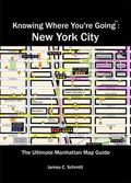 Knowing Where You're Going : Navigate the Neighborhoods Like a Native: NYC:New York City